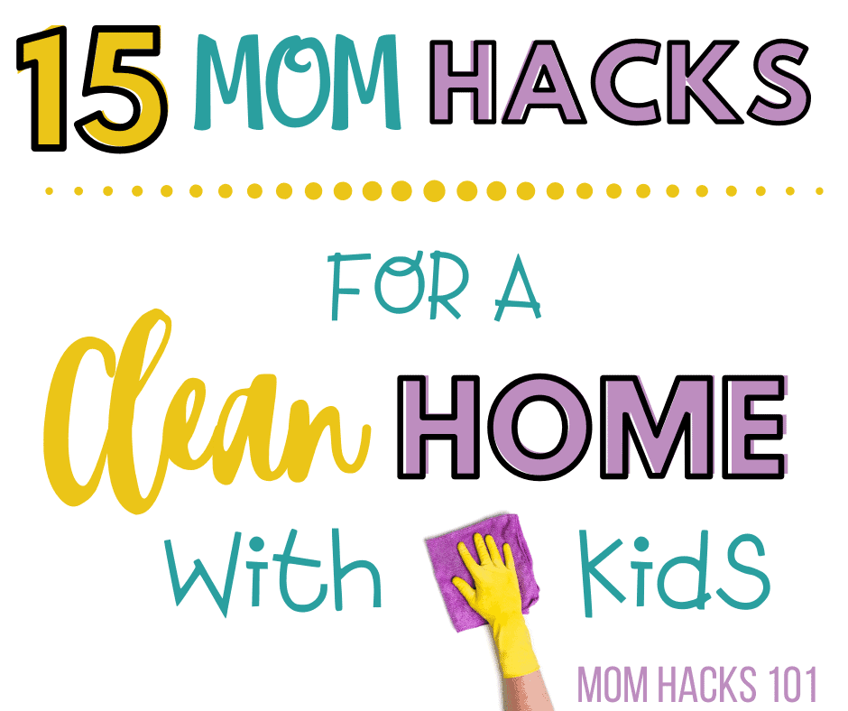 Mom Hacks For A Clean Home With Kids
